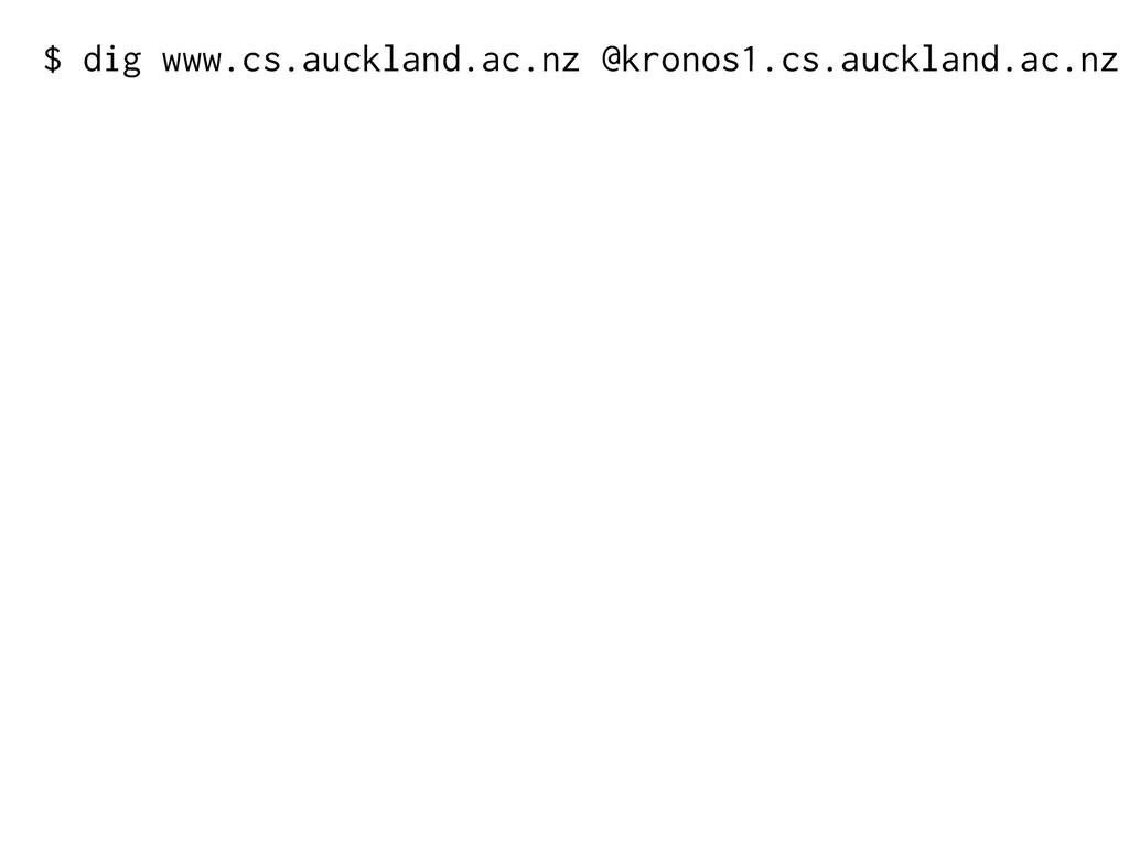 $ dig www.cs.auckland.ac.nz @kronos1.cs.aucklan...