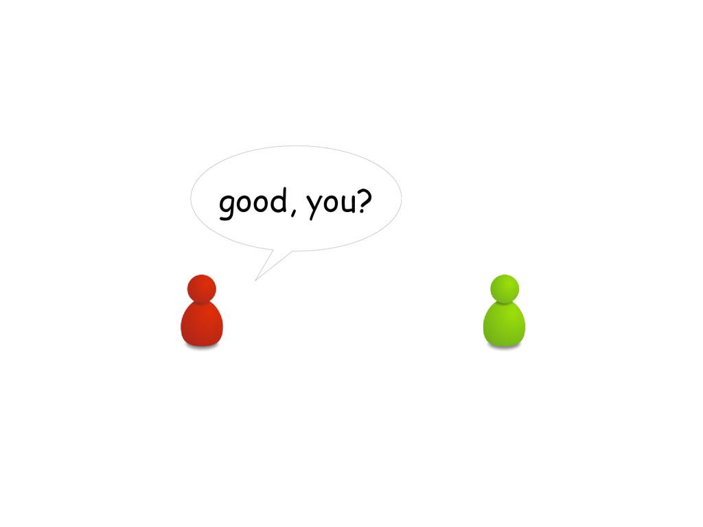 good, you?