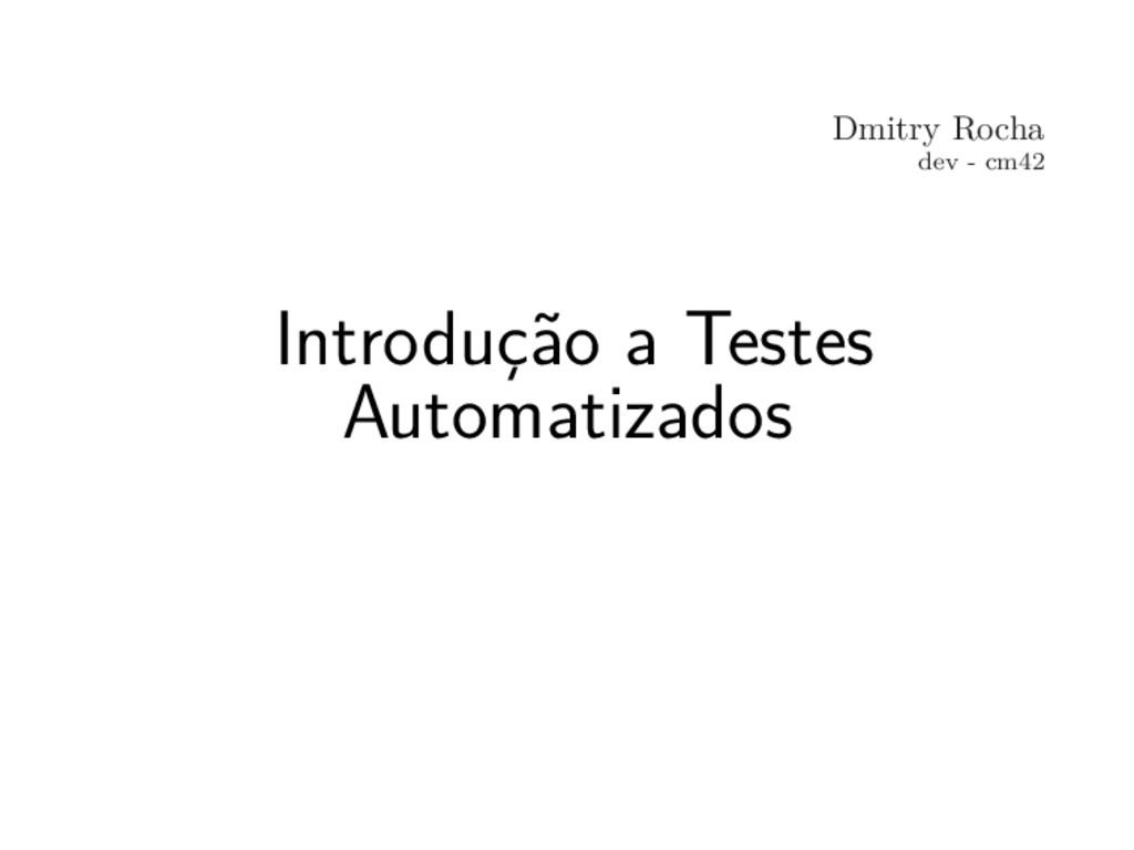 Dmitry Rocha dev - cm42 Introdução a Testes Aut...