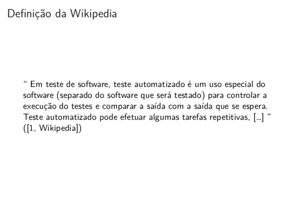 """Definição da Wikipedia """" Em teste de software, ..."""