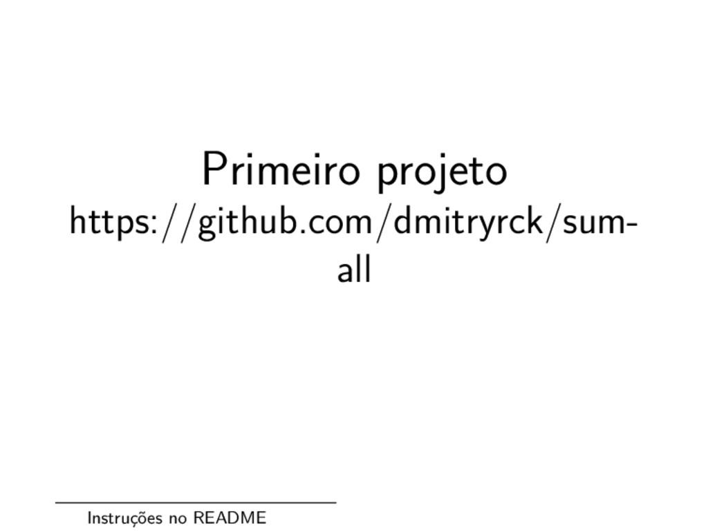 Primeiro projeto https://github.com/dmitryrck/s...