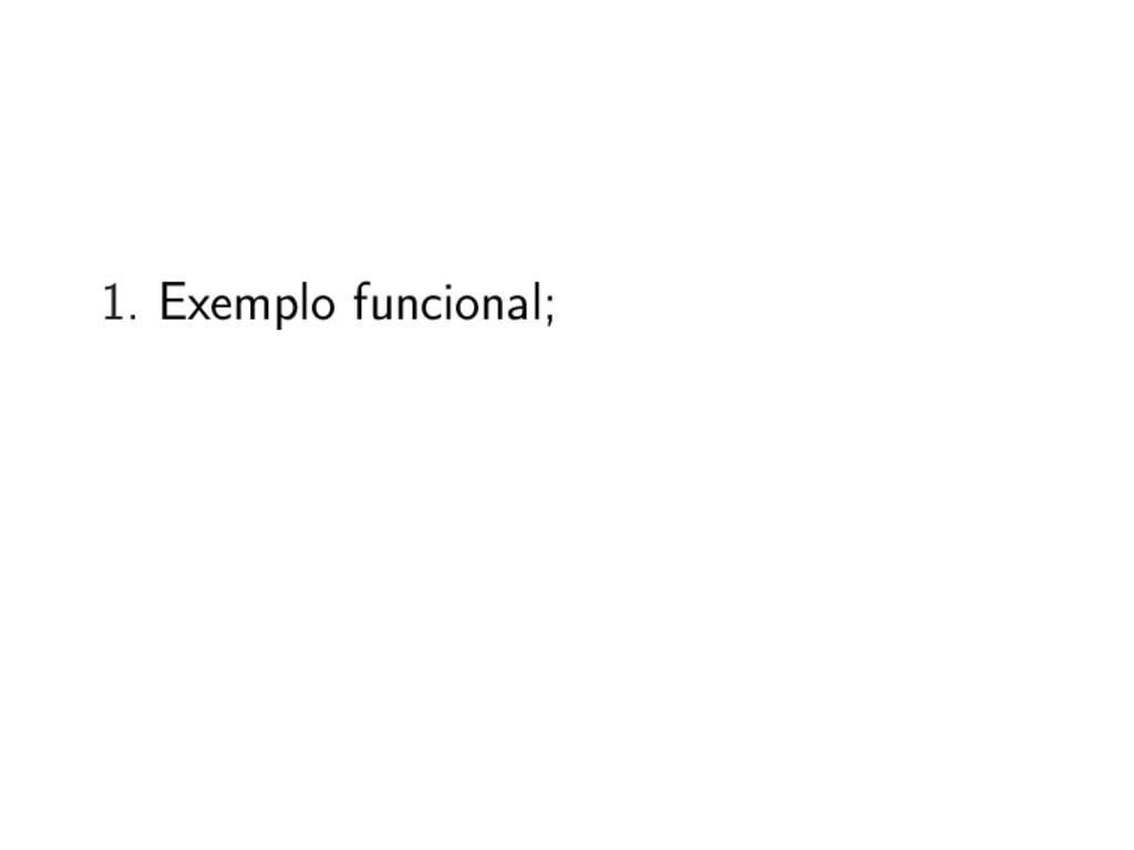 1. Exemplo funcional;