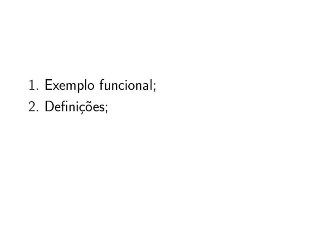 1. Exemplo funcional; 2. Definições;