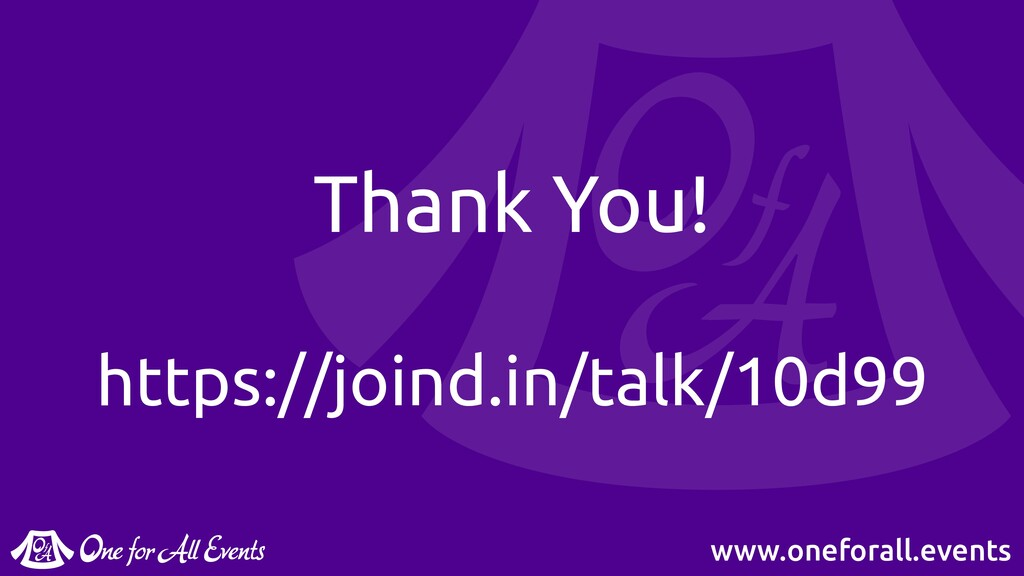 www.oneforall.events Thank You! https://joind.i...