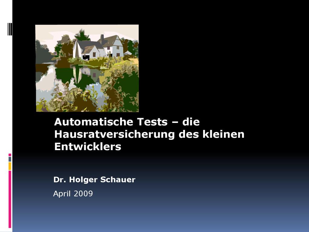 Dr. Holger Schauer April 2009 Automatische Test...