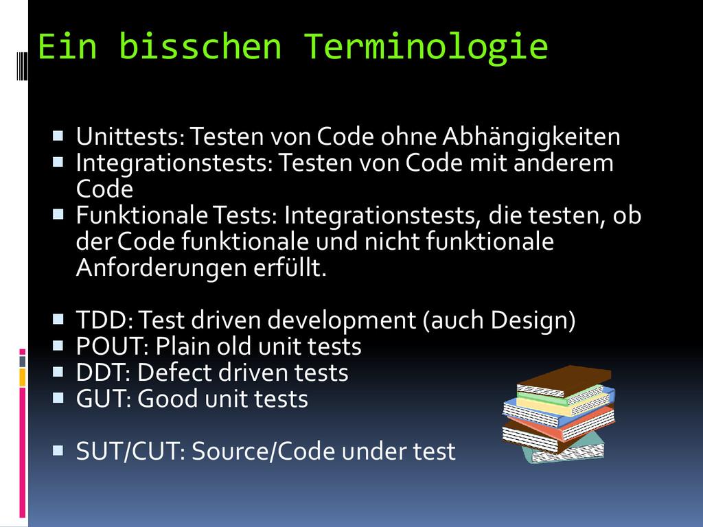 Ein bisschen Terminologie  Unittests: Testen v...