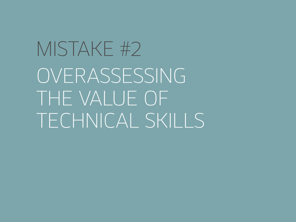 MISTAKE #2 OVERASSESSING THE VALUE OF TECHNICAL...