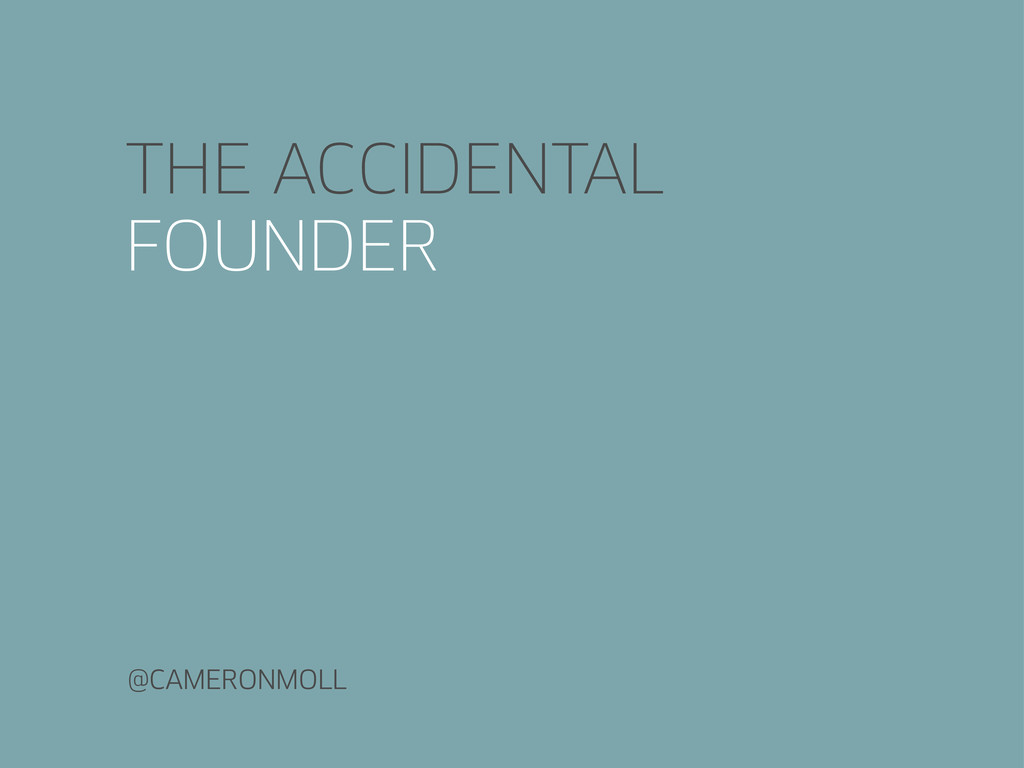 THE ACCIDENTAL FOUNDER @CAMERONMOLL