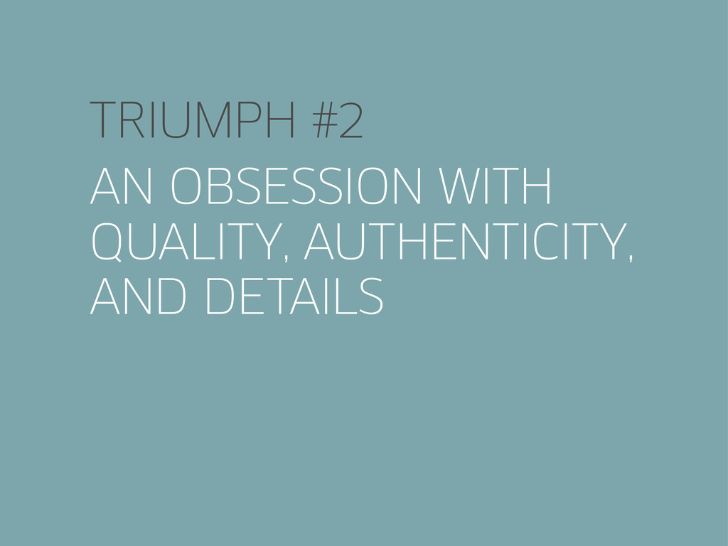 TRIUMPH #2 AN OBSESSION WITH QUALITY, AUTHENTIC...