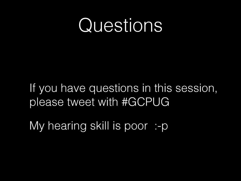 Questions If you have questions in this session...