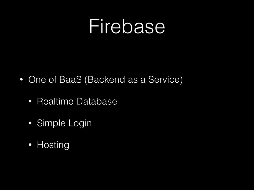 Firebase • One of BaaS (Backend as a Service) •...