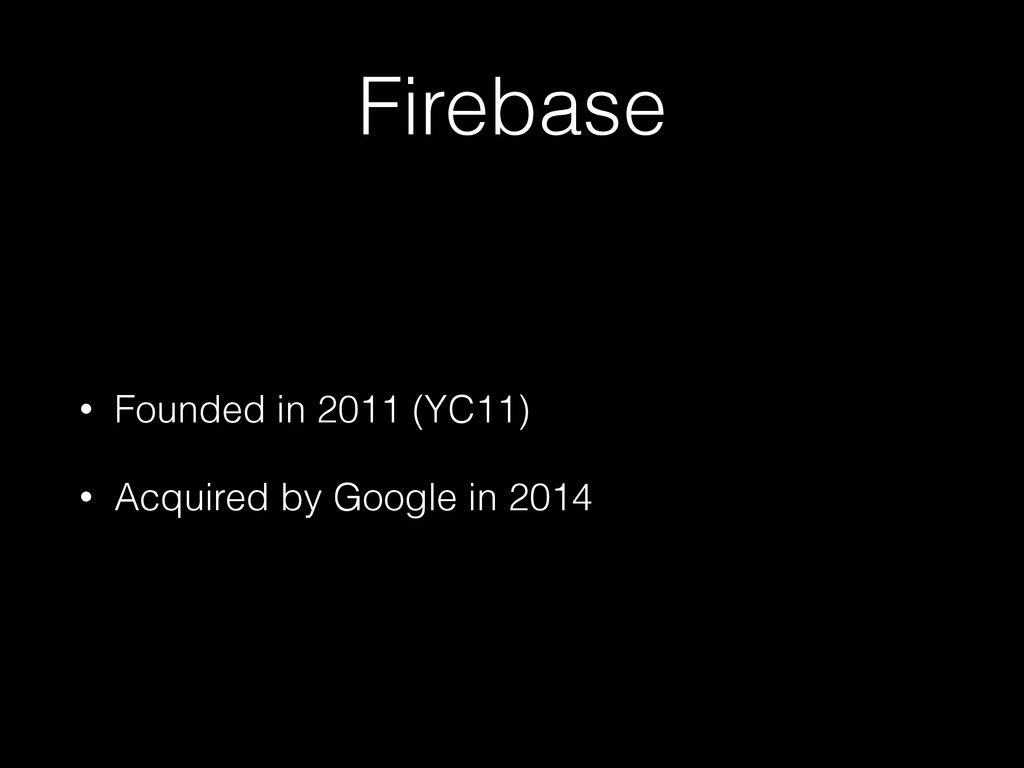 Firebase • Founded in 2011 (YC11) • Acquired by...