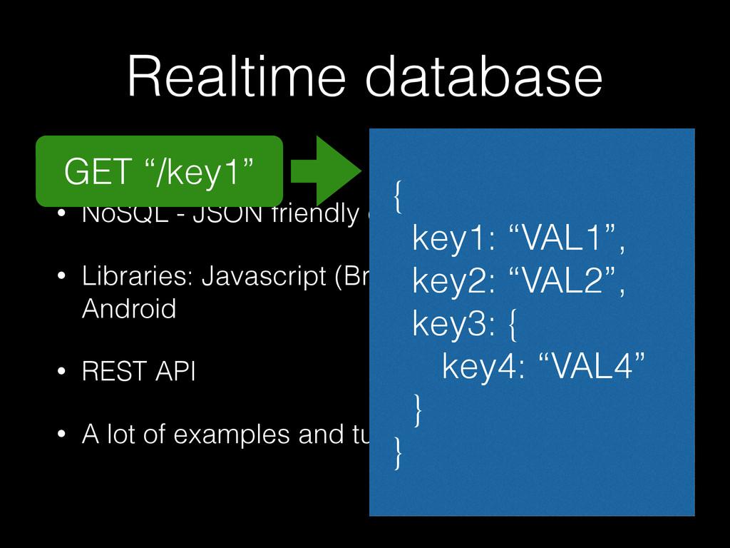 Realtime database • NoSQL - JSON friendly datab...