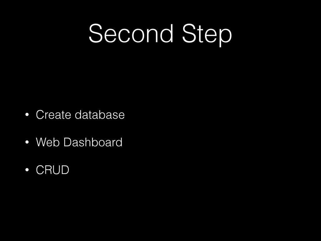 Second Step • Create database • Web Dashboard •...