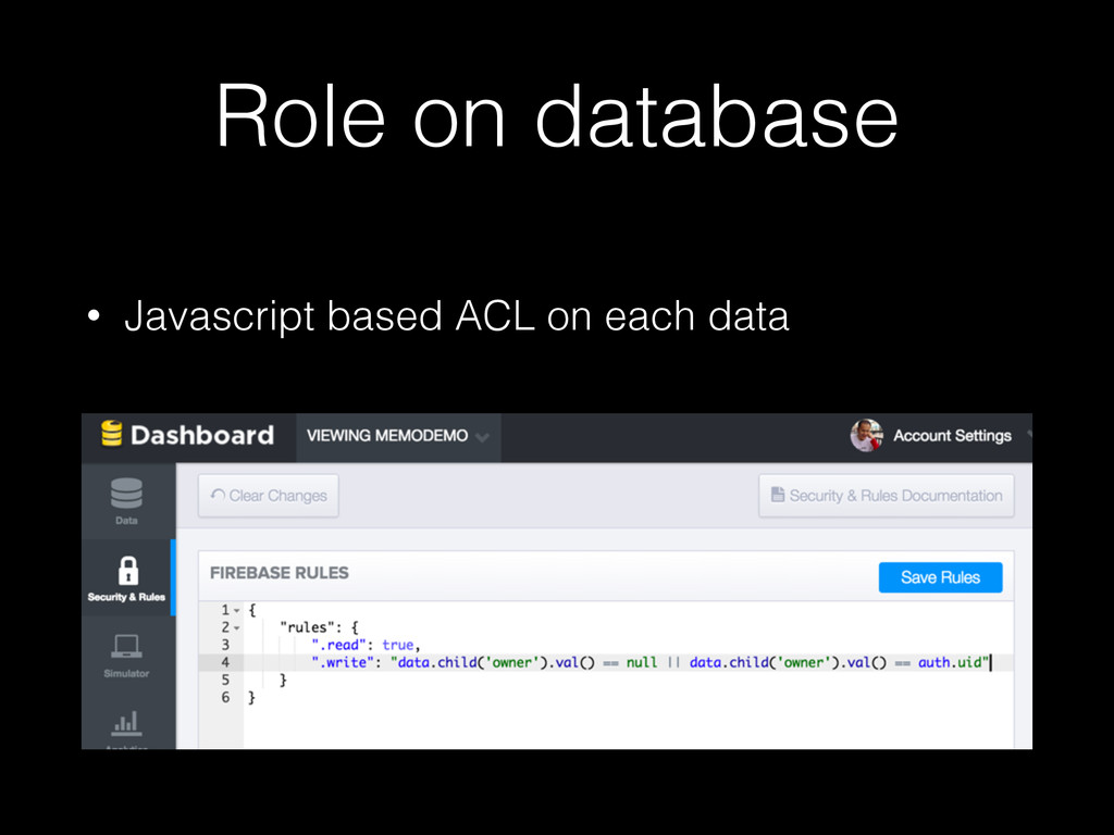 Role on database • Javascript based ACL on each...