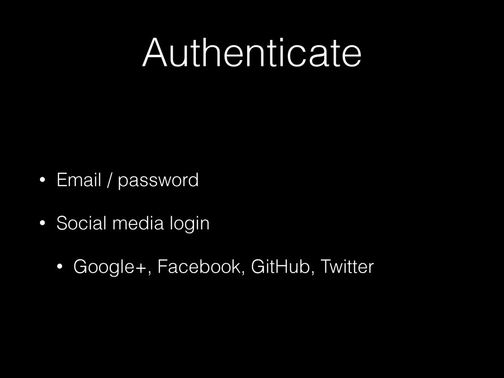 Authenticate • Email / password • Social media ...