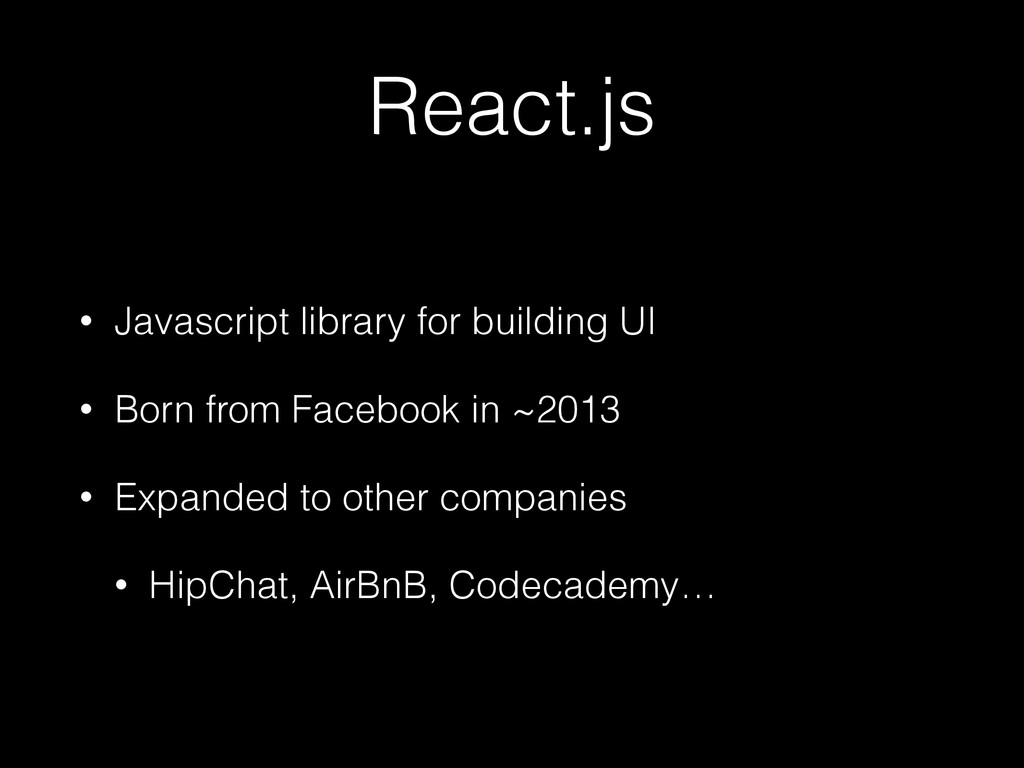 React.js • Javascript library for building UI •...