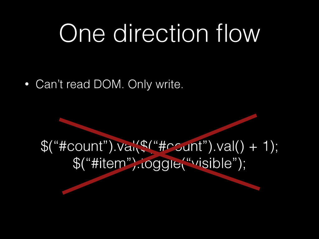 One direction flow • Can't read DOM. Only write....