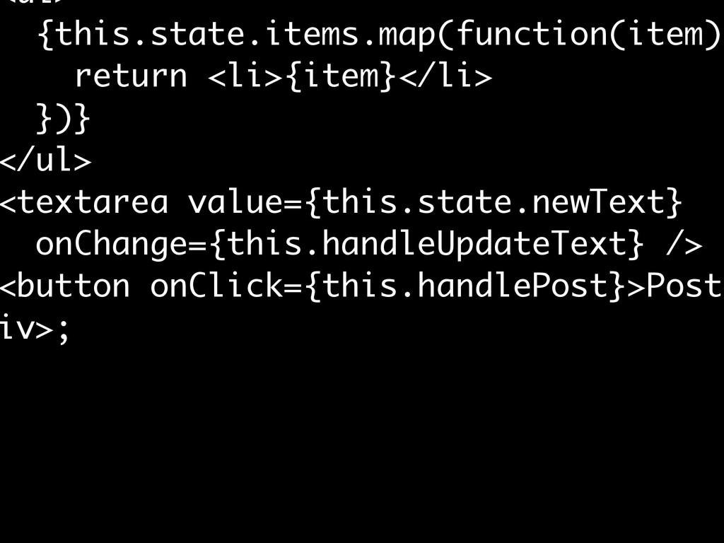 <ul> {this.state.items.map(function(item){ retu...