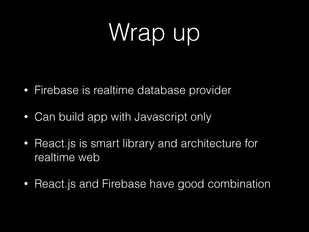 Wrap up • Firebase is realtime database provide...