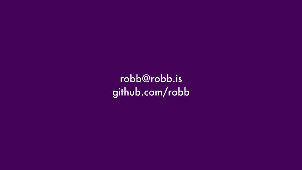 robb@robb.is github.com/robb
