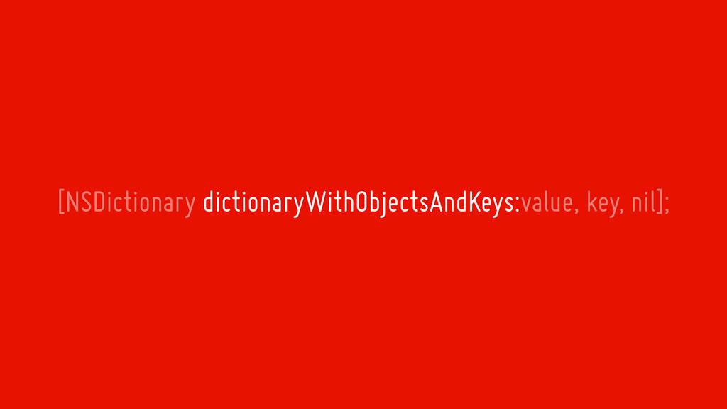 [NSDictionary dictionaryWithObjectsAndKeys:valu...