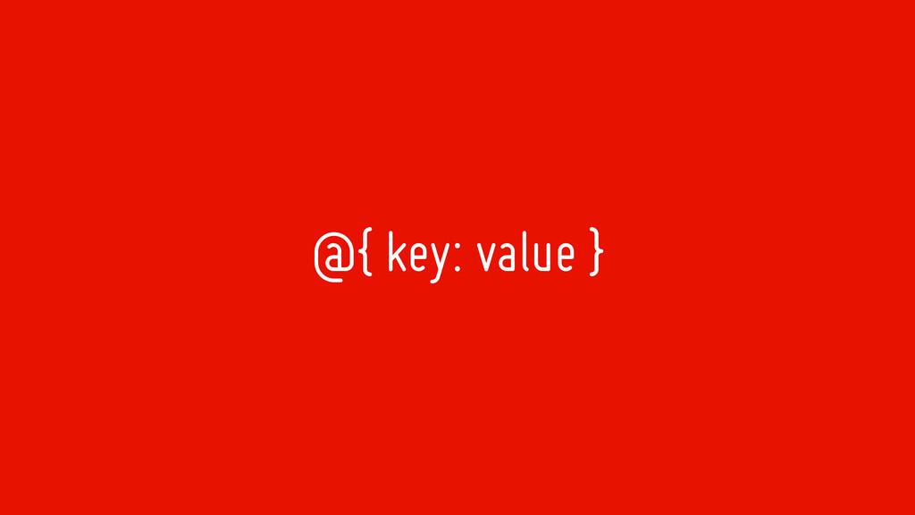 @{ key: value }