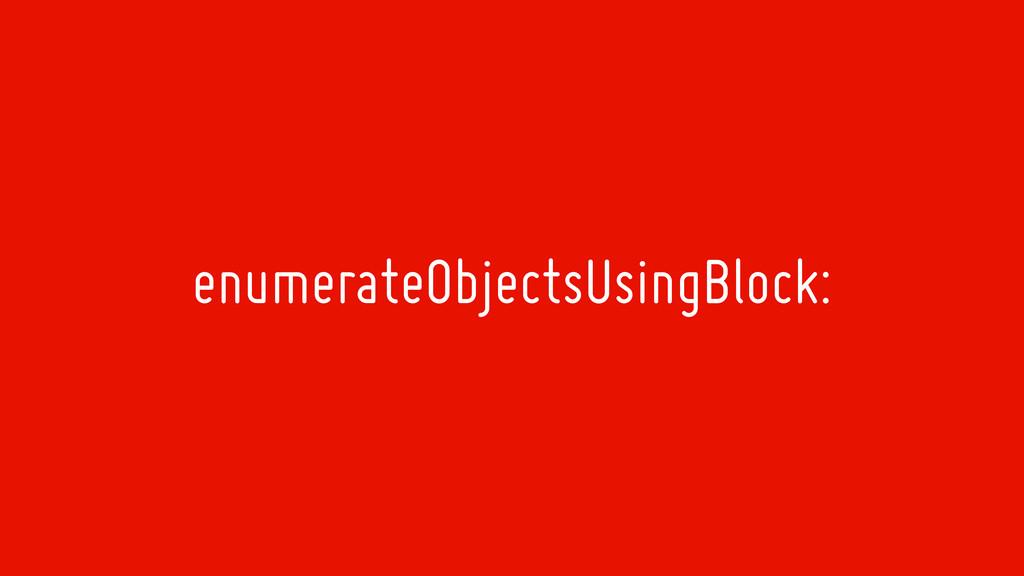 enumerateObjectsUsingBlock:
