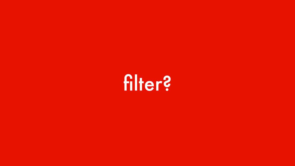 filter?