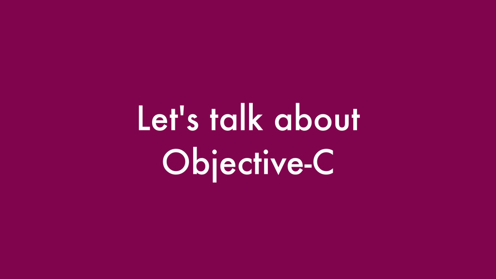 Let's talk about Objective-C