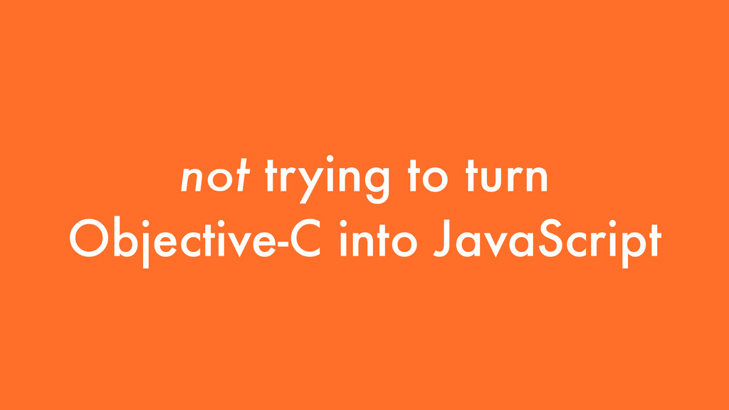 not trying to turn Objective-C into JavaScript
