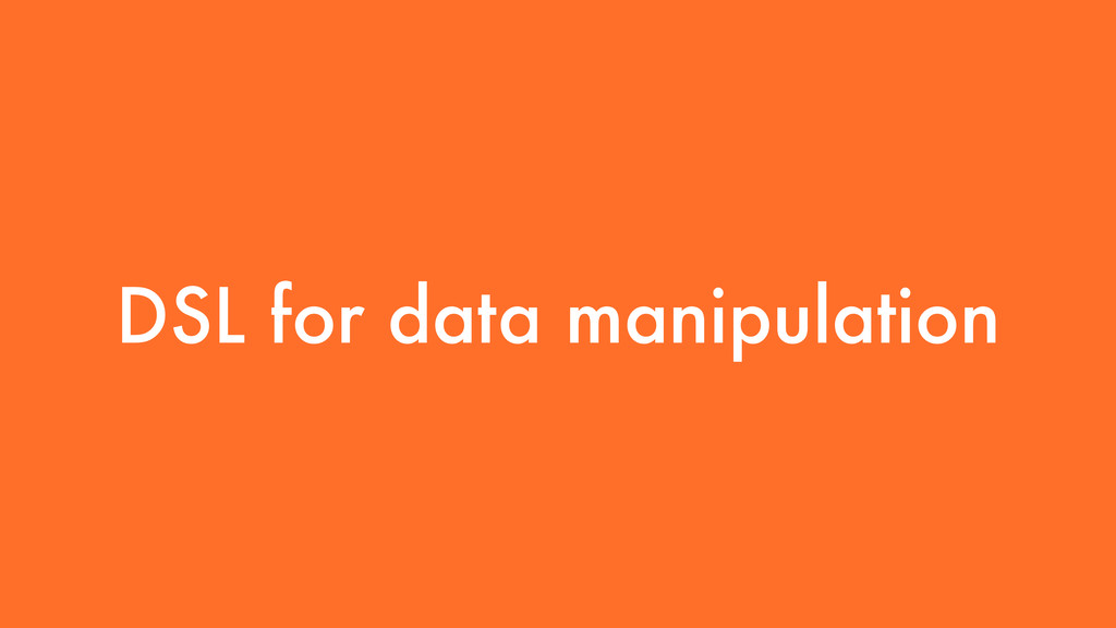 DSL for data manipulation