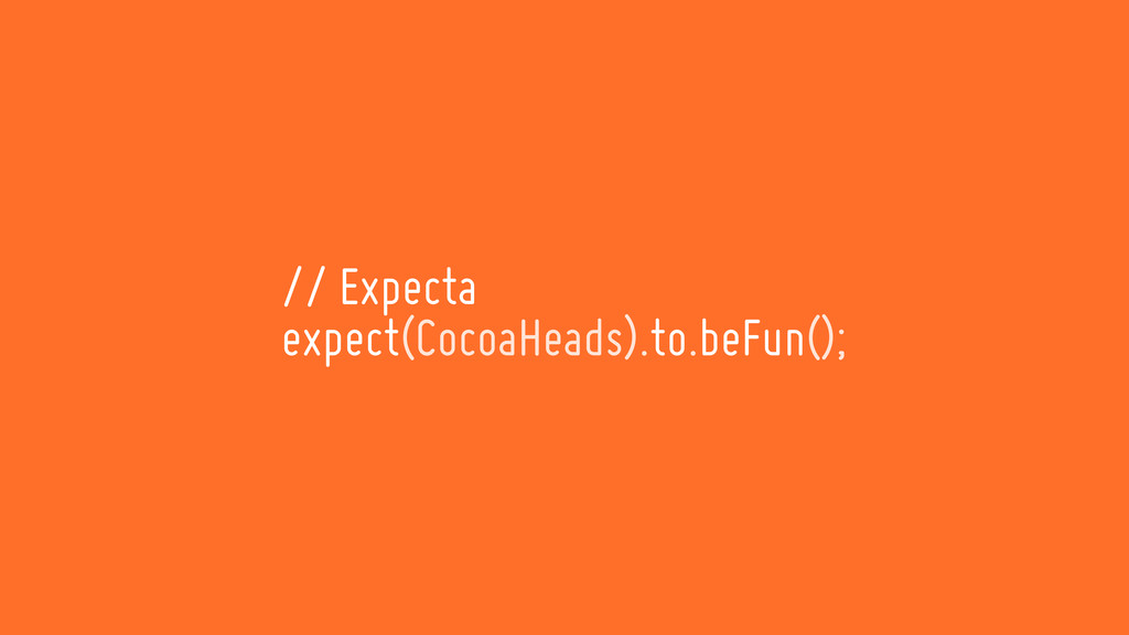 // Expecta expect(CocoaHeads).to.beFun();