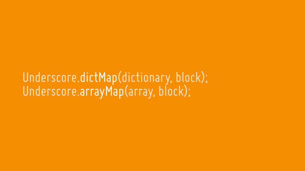 Underscore.dictMap(dictionary, block); Undersco...