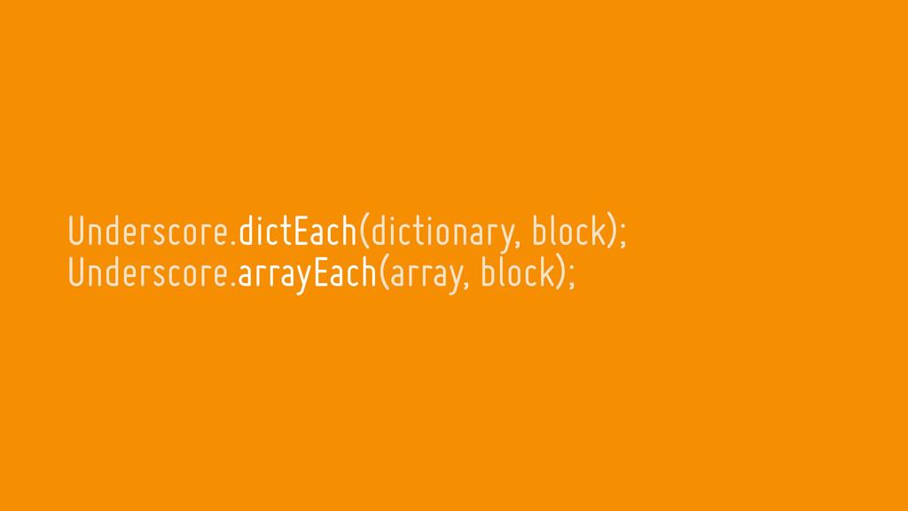 Underscore.dictEach(dictionary, block); Undersc...