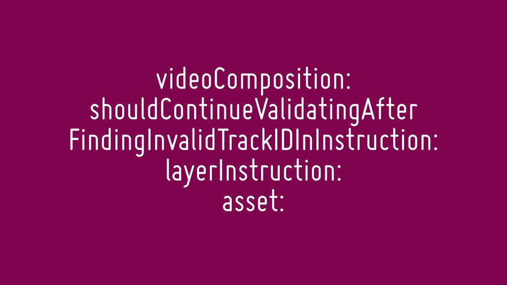 videoComposition: shouldContinueValidatingAfter...