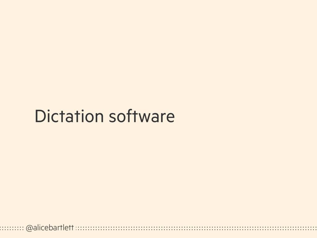 Dictation software @alicebartlett