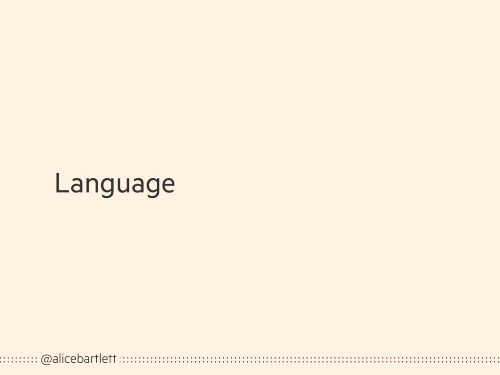Language @alicebartlett