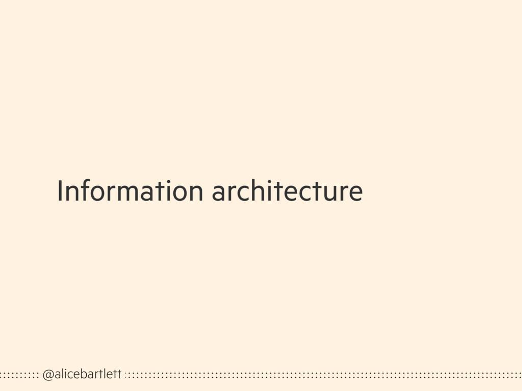Information architecture @alicebartlett
