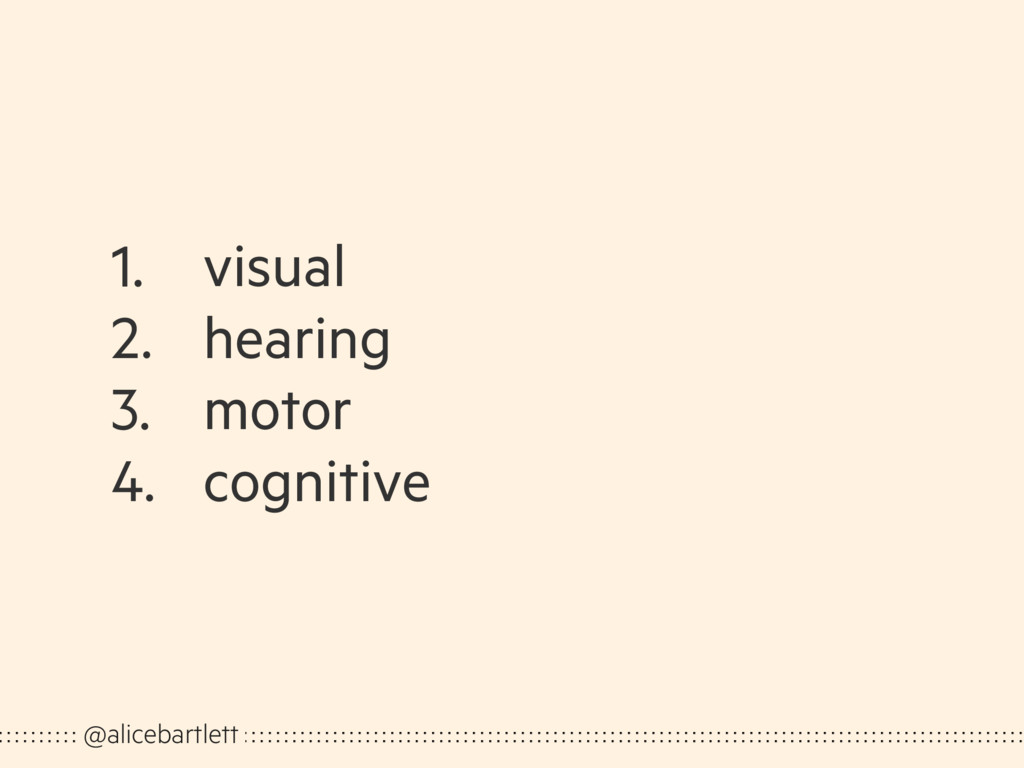 1. visual 2. hearing 3. motor 4. cognitive @ali...