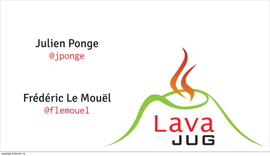 1 Julien Ponge @jponge Frédéric Le Mouël @flemo...