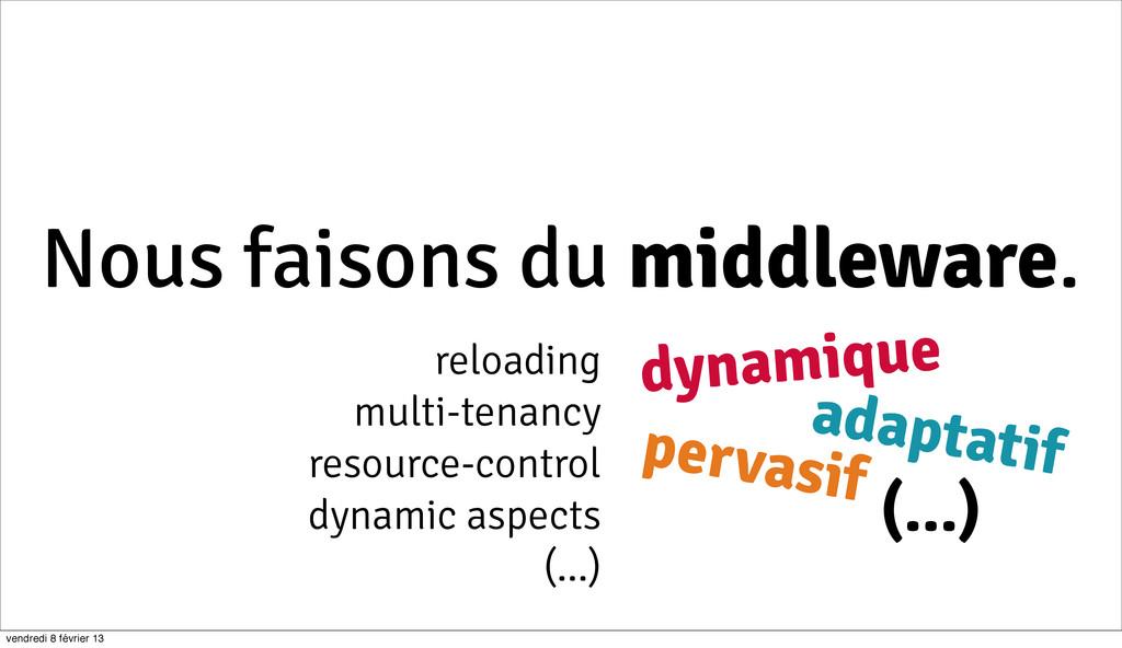 5 Nous faisons du middleware. dynamique pervasi...
