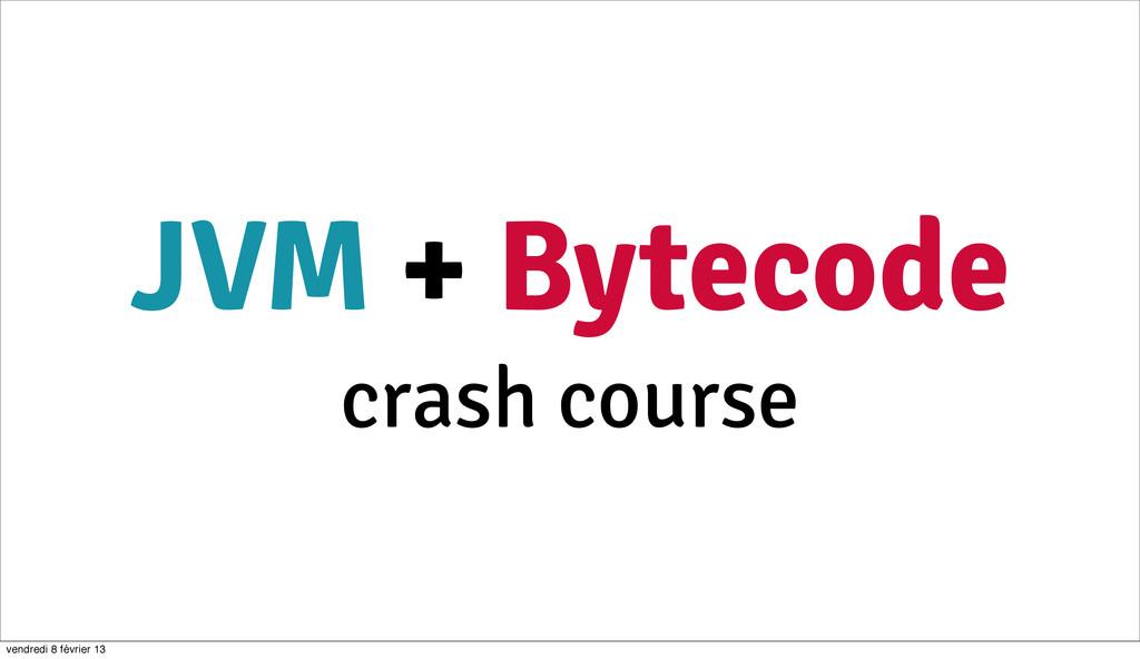 JVM + Bytecode crash course 9 vendredi 8 févrie...