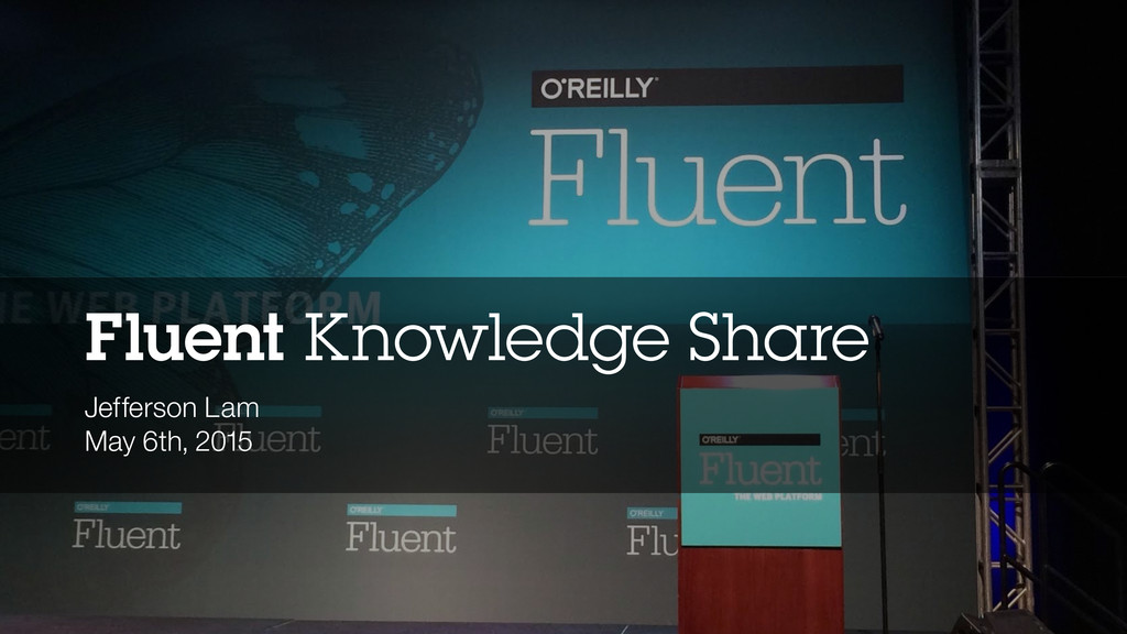 Fluent Knowledge Share Jefferson Lam May 6th, 2...