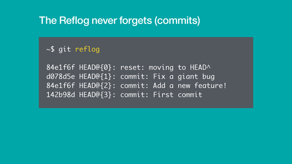 The Reflog never forgets (commits) ~$ git reflog...