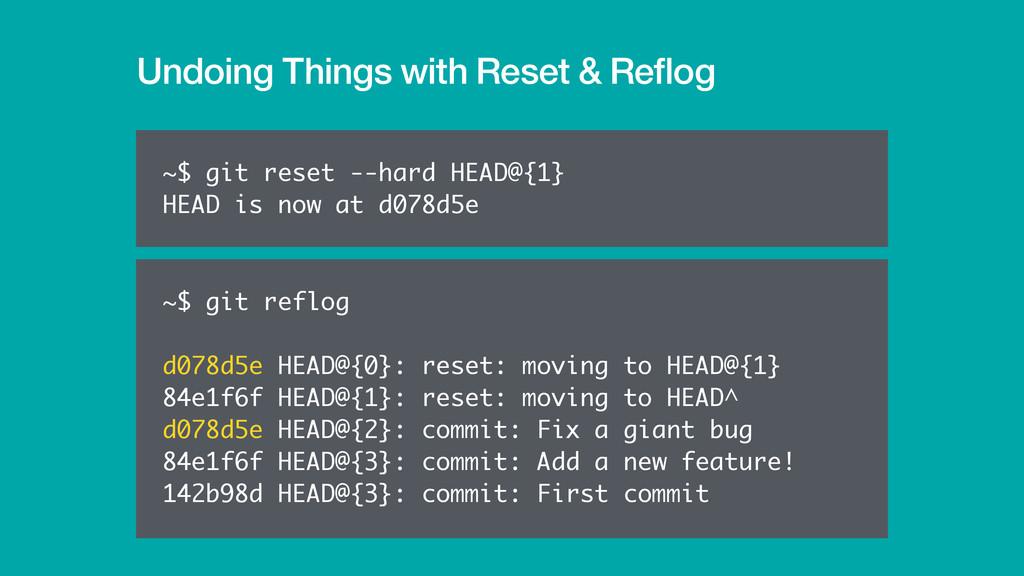 Undoing Things with Reset & Reflog ~$ git reset ...