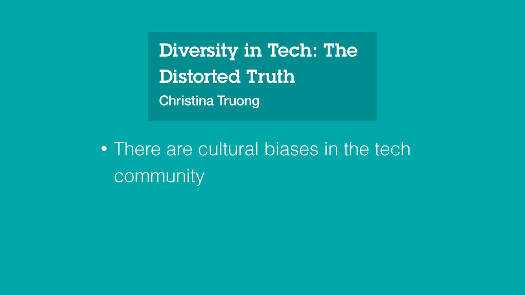• There are cultural biases in the tech communi...