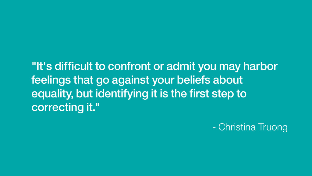 """- Christina Truong """"It's difficult to confront o..."""