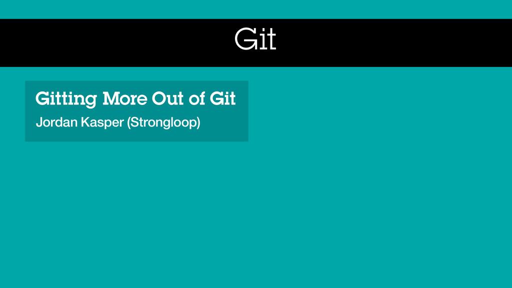 Git Gitting More Out of Git Jordan Kasper (Stro...