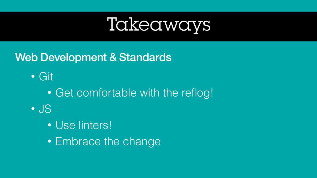 Takeaways Web Development & Standards • Git • G...